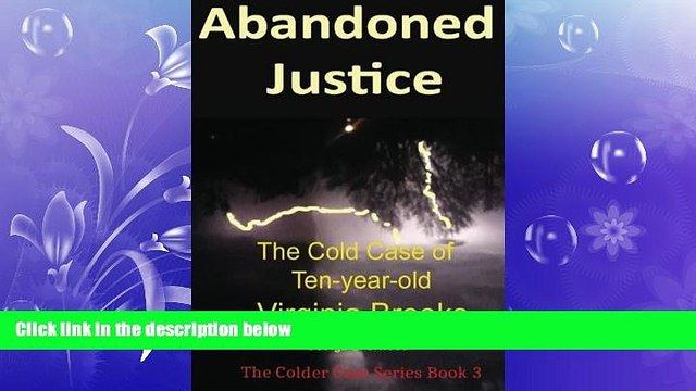 GET PDF  Abandoned Justice: The Cold Case of Ten-Year-Old Virginia Brooks (The Colder Case