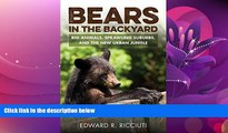 eBook Download Bears in the Backyard: Big Animals, Sprawling Suburbs, and the New Urban Jungle