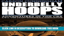 [PDF] Underbelly Hoops: Adventures in the CBA - A.K.A. The Crazy Basketball Association Full Online