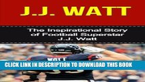 [PDF] J.J. Watt: The Inspirational Story of Football Superstar J.J. Watt (J.J. Watt Unauthorized