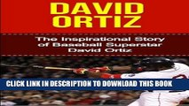 [PDF] David Ortiz: The Inspirational Story of Baseball Superstar David Ortiz (David Ortiz
