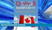 EBOOK ONLINE Canadian Inadmissibility: Gain Admissibility to Visit Canada with a Felony, DUI, or