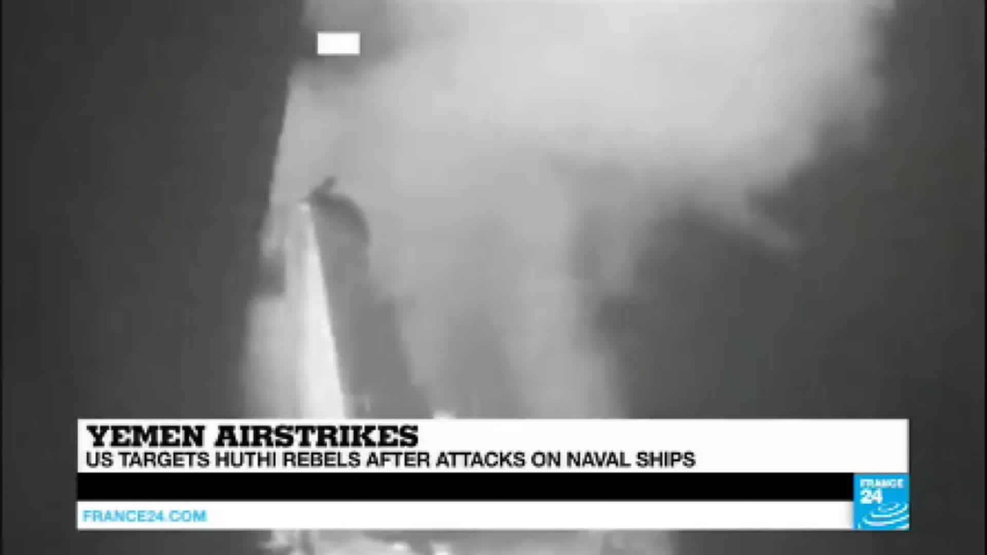 Yemen: US launches self defense air strikes against Huthi rebels after attacks on naval ships