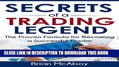 [Read PDF] Secrets Of A Trading Legend: The Proven Formula For Becoming A Successful Trader