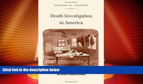 GET PDF  Death Investigation in America: Coroners, Medical Examiners, and the Pursuit of Medical