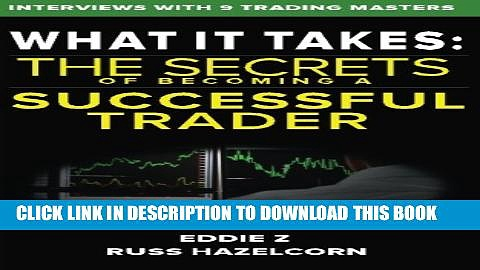 [Read PDF] What It Takes: The Secrets of Becoming a Successful Trader: Eddie Z Interviews the