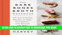 [PDF] The Bare Bones Broth Cookbook: 125 Gut-Friendly Recipes to Heal, Strengthen, and Nourish the