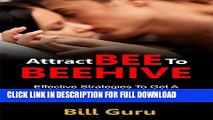 Dating: Attract BEE To BEEHIVE, Men Guide And Advice To Online Dating To Attract Women You Want: