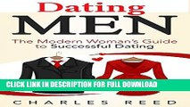 Dating Men: The Modern Woman s Guide to Successful Dating (Dating, Attracting Men, being