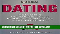DATING: Romantic Relationships and Finding Them in the Modern World (Dating For Men, Intimacy,