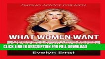 What Women Want, Dating Advice For Men: 7 Steps to Win a Woman`s Heart, Become a Man that Women