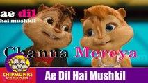 Channa Mereya Full Song Video with Lyrics | Ae Dil Hai Mushkil | Ranbir - Anushka - 2016 |  Chipmunks Version