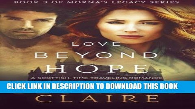 [PDF] Love Beyond Hope: A Scottish, Time-Traveling Romance (Book 3 of Morna s Legacy Series) Full