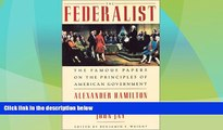 Must Have PDF  The Federalist: The Famous Papers on the Principles of American Government  Best