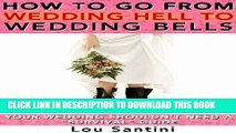 "[PDF] How to Go from WEDDING HELL to WEDDING BELLS: Your Wedding Shouldn t Need a ""Survival Guide"""