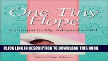 [PDF] One Tiny Hope: A Journal to My Adopted Child Full Online