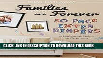[PDF] Families Are Forever, So Pack Extra Diapers: A Humorous Guide to Parenting Full Colection