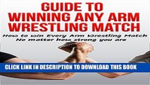[PDF] Guide to Winning Any Arm Wrestling Match: How to win Every Arm Wrestling Match no matter how