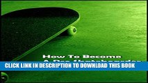 [PDF] How To Become A Pro Skateboarder: Becoming A Professional In The Skateboarding World Popular