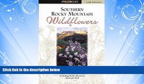 eBook Download Southern Rocky Mountain Wildflowers: Including Rocky Mountain National Park