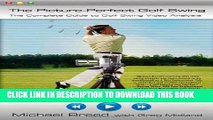 Picture Perfect Golf Swing : The Complete Guide to Golf Swing Video Analysis,...