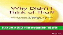 [PDF] Why Didn t I Think of That? Bizarre Origins of Ingenious Inventions We Couldn t Live Without