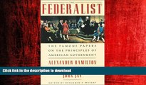 READ PDF The Federalist: The Famous Papers on the Principles of American Government FREE BOOK ONLINE