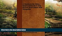 Must Have  A Wayfarer In China - Impressions Of A Trip Across West China And Mongolia  Premium PDF