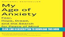 [PDF] My Age of Anxiety: Fear, Hope, Dread, and the Search for Peace of Mind Full Online
