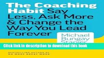 [PDF] The Coaching Habit: Say Less, Ask More   Change the Way Your Lead Forever Full Colection