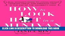 [PDF] How to Look Hot in a Minivan: A Real Woman s Guide to Losing Weight, Looking Great, and