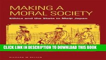 Making a moral society : ethics and the state in Meiji Japan