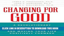 [EBOOK] DOWNLOAD Changing for Good: A Revolutionary Six-Stage Program for Overcoming Bad Habits