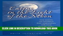 [EBOOK] DOWNLOAD Eating in the Light of the Moon: How Women Can Transform Their Relationship with