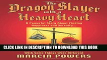[EBOOK] DOWNLOAD The Dragon Slayer with a Heavy Heart: A Powerful Story about Finding Happiness