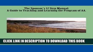 EBOOK DOWNLOAD The Sponsor s 12 Step Manual A Guide to Teac