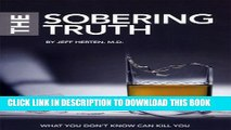 [EBOOK] DOWNLOAD The Sobering Truth: What You Don t Know Can Kill You PDF