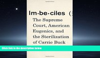 FREE PDF  Imbeciles: The Supreme Court, American Eugenics, and the Sterilization of Carrie Buck