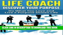 [DOWNLOAD] PDF BOOK Life Coach - Discover Your Purpose  Do What You Love and Live a Purpose Driven