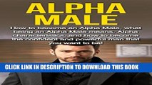 [PDF] Alpha Male: How to become an Alpha male, what being an Alpha male means, Alpha