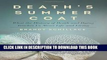 [PDF] Death s Summer Coat: What the History of Death and Dying Teaches Us About Life and Living