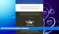 READ THE NEW BOOK Understanding DUI Scientific Evidence, 2013 ed.: Leading Lawyers and Scientists