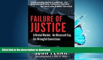 DOWNLOAD Failure of Justice: A Brutal Murder, An Obsessed Cop, Six Wrongful Convictions READ NOW