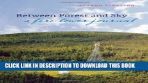 [PDF] Between Forest and Sky: A Fire Tower Journal Full Online