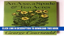 [PDF] An Axe, a Spade and Ten Acres: The Story of a Garden and Nature Reserve Full Colection