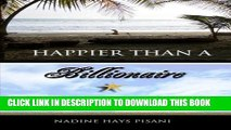 [PDF] Happier Than a Billionaire: Quitting My Job, Moving to Costa Rica, and Living the Zero Hour