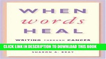 [EBOOK] DOWNLOAD When Words Heal: Writing Through Cancer GET NOW