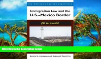READ NOW  Immigration Law and the U.S.–Mexico Border: ¿Sí se puede? (The Mexican American