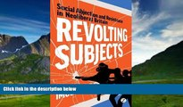 Big Deals  Revolting Subjects: Social Abjection and Resistance in Neoliberal Britain  Best Seller