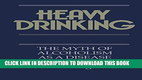 [EBOOK] DOWNLOAD Heavy Drinking: The Myth of Alcoholism as a Disease PDF